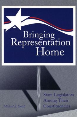 Bringing Representation Home: State Legislators among Their Constituencies