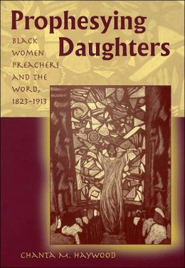 Prophesying Daughters: Black Women Prechers and the Word, 1823-1913