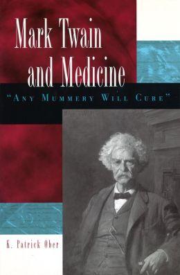 Mark Twain and Medicine: Any Mummery Will Cure