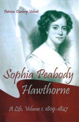 Sophia Peabody Hawthorne: A Life, Volume 1, 1809-1847