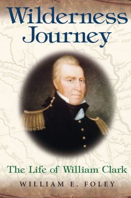 Wilderness Journey: The Life of William Clark