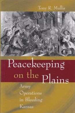 Peacekeeping on the Plains: Army Operations in Bleeding Kansas