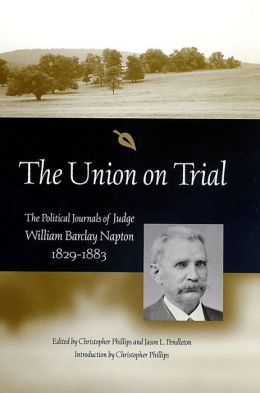 The Union on Trial: The Political Journals of Judge William Barclay Napton, 1829-1883