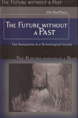 The Future Without a Past: The Humanities in a Technological Society