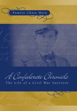 Confederate Chronicle: The Life of a Civil War Survivor