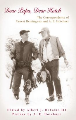 Dear Papa, Dear Hotch: The Correspondence of Ernest Hemingway and A. E. Hotchner