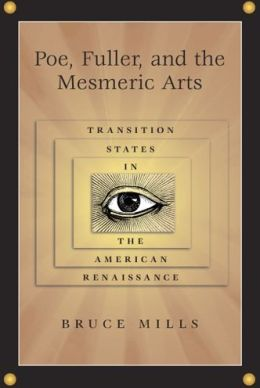 Poe, Fuller, and the Mesmeric Arts: Transition States in the American Renaissance