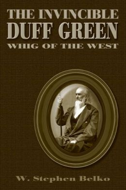 Invincible Duff Green: Whig of the West