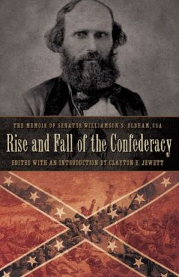 Rise and Fall of the Confederacy: The Memoir of Senator Williamson S. Oldham, CSA