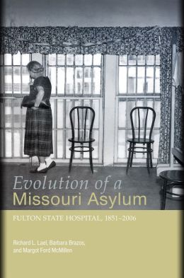 Evolution of a Missouri Asylum: Fulton State Hospital, 1851-2006