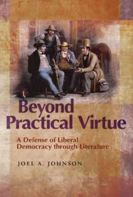 Beyond Practical Virtue: A Defense of Liberal Democracy Through Literature