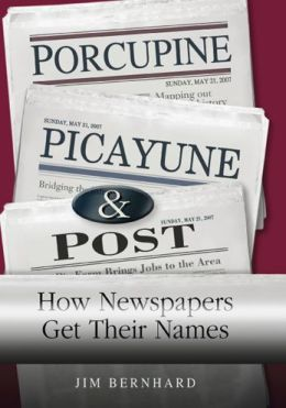 Porcupine, Picayune, and Post: How Newspapers Get Their Names