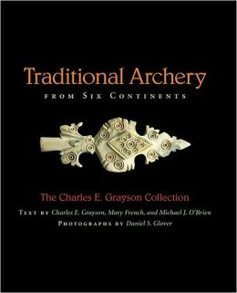 Traditional Archery from Six Continents: The Charles E. Grayson Collection