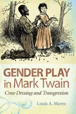 Gender Play in Mark Twain: Cross-Dressing and Transgression