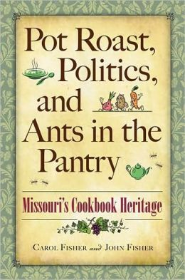 Pot Roast, Politics, and Ants in the Pantry: Missouri's Cookbook Heritage