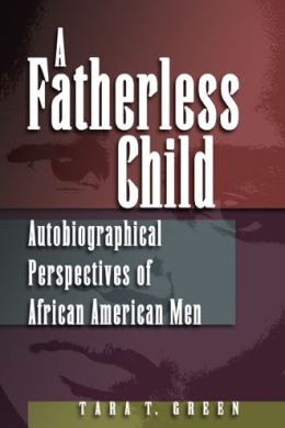 Fatherless Child: Autobiographical Perspectives of African American Men