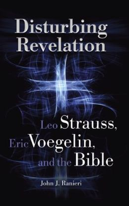 Disturbing Revelation: Leo Strauss, Eric Voegelin, and the Bible