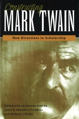 Constructing Mark Twain: New Directions in Scholarship