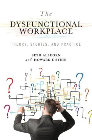 The Dysfunctional Workplace: Theory, Stories, and Practice