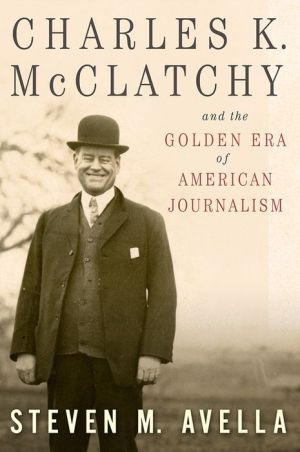 Charles K. McClatchy and the Golden Era of American Journalism