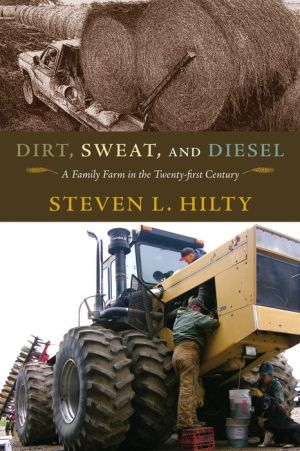 Dirt, Sweat, and Diesel: A Family Farm in the Twenty-first Century