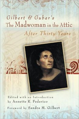 Gilbert and Gubar's The Madwoman in the Attic after Thirty Years