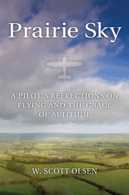 Prairie Sky: A Pilot's Reflections on Flying and the Grace of Altitude