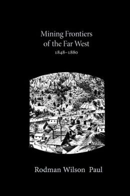 Mining Frontiers of the Far West, 1848-1880