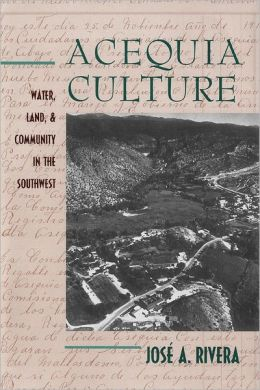 Acequia Culture: Water, Land, and Community in the Southwest