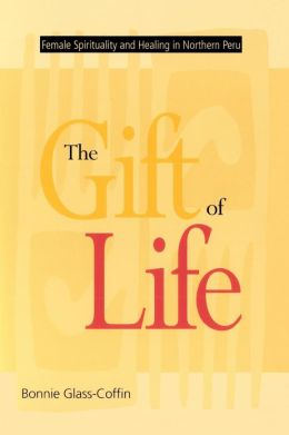 The Gift of Life: Female Spirituality and Healing in Northern Peru