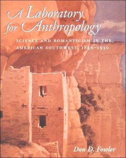 A Laboratory for Anthropology: Science and Romanticism in the American Southwest