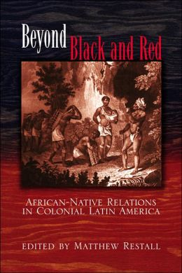 Beyond Black and Red: African-Native Relations in Colonial Latin America