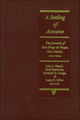 A Settling of Accounts: The Journals of don Diego de Vargas, New Mexico, 1700-1704
