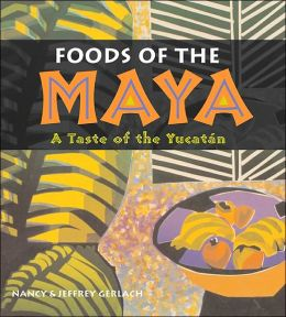 Foods of the Maya: A Taste of the Yucatán