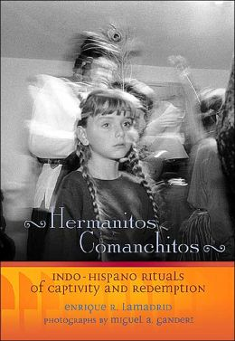 Hermanitos Comanchitos: Indo-Hispano Rituals of Captivity and Redemption