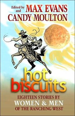 Hot Biscuits: Eighteen Stories by Women and Men of the Ranching West