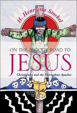 On the Bloody Road to Jesus: Christianity and the Chiricahua Apaches