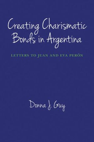 Creating Charismatic Bonds in Argentina: Letters to Juan and Eva Perón