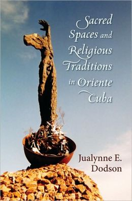 Sacred Spaces and Religious Traditions in Oriente Cuba
