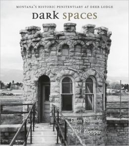 Dark Spaces: Montana's Historic Penitentiary at Deer Lodge