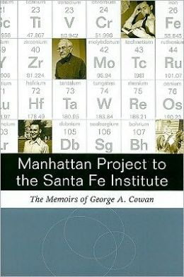 Manhattan Project to the Santa Fe Institute: The Memoirs of George A. Cowan