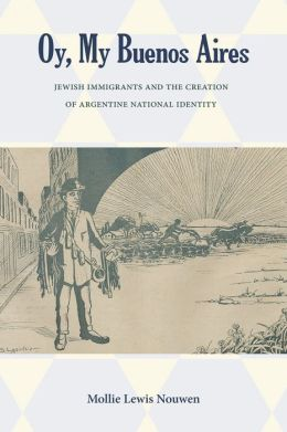 Oy, My Buenos Aires: Jewish Immigrants and the Creation of Argentine National Identity