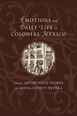 Emotions and Daily Life in Colonial Mexico
