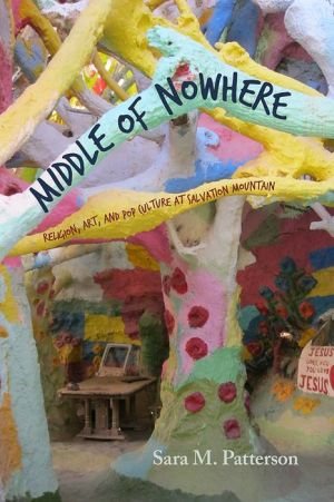 Middle of Nowhere: Religion, Art, and Pop Culture at Salvation Mountain
