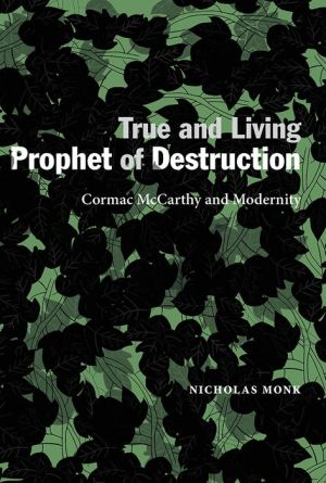 True and Living Prophet of Destruction: Cormac McCarthy and Modernity