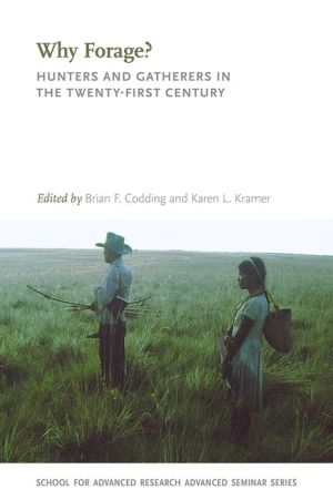 Why Forage?: Hunters and Gatherers in the Twenty-First Century