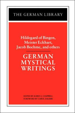German Mystical Writings: Hildegard of Bingen, Meister Eckhart, Jacob Boehme and Others