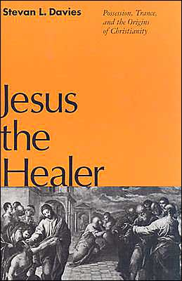 Jesus the Healer: Possession, Trance and the Origins of Christianity