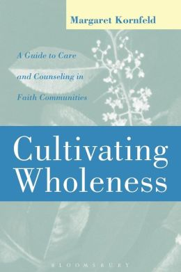 Cultivating Wholeness: A Guide to Care and Counseling in Faith Communities