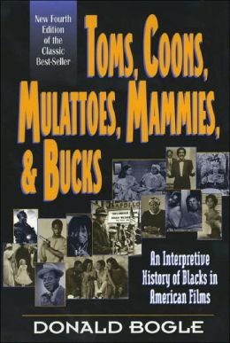 Toms, Coons, Mulattoes, Mammies & Bucks: An Interpretive History of Blacks in American Films
